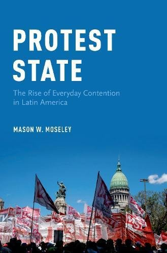 Protest State: The Rise of Everyday Contention in Latin America
