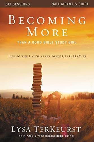 Becoming More Than a Good Bible Study Girl Participant's Guide